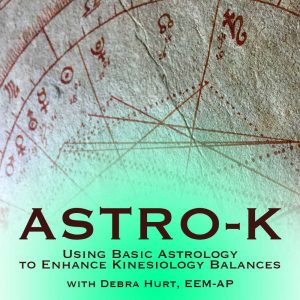 Astro-K: Using Basic Astrology To Enhance Kinesiology Balances