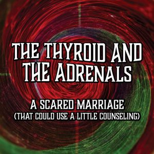 The Thyroid and the Adrenals
